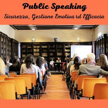 Public Speaking : sicurezza, gestione emotiva ed efficacia